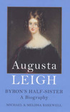 Augusta Leigh: Byron's Half Sister - A Biography