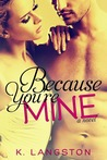 Because You're Mine (MINE, #1)