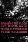 Damming the Flood: Haiti, Aristide, and the Politics of Containment