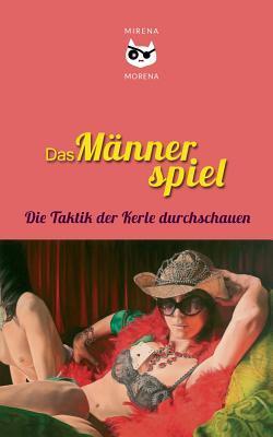 Das Männerspiel: Die Taktik der Kerle durchschauen  by  Morena Mirena