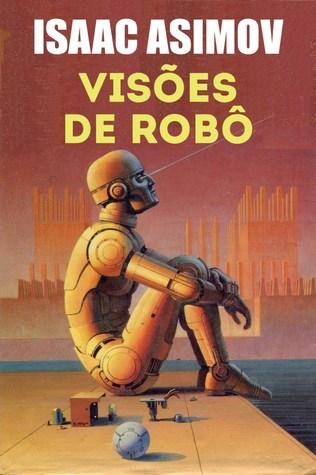 Visões de Robô - Robôs 9  by  Isaac Asimov