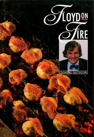 Floyd on Fire: Cooking Outdoors Keith Floyd