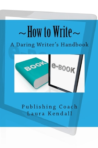 How to Writer - A Daring Writers Handbook  by  Laura J. Kendall