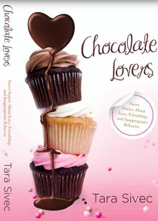 Chocolate Lovers: Sweet Stories About Love, Friendship, and Inappropriate Behavior (Chocolate Lovers, #1-3.5)