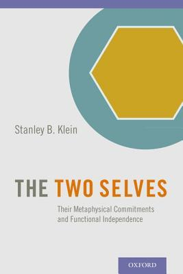 The Two Selves: Their Metaphysical Commitments and Functional Independence  by  Stanley B. Klein