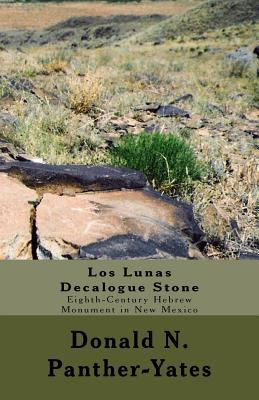 Los Lunas Decalogue Stone: Eighth-Century Hebrew Monument in New Mexico  by  Donald Panther-Yates