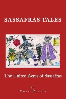Sassafras Tales: Book I: The United Acres of Sassafras Kate Brown