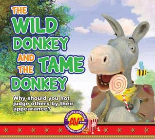 The Wild Donkey and the Tame Donkey: Why Should You Not Judge Others  by  Their Appearance? by Weigl Publishers