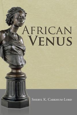 African Venus by Sheryl K. Carkhum-Lord