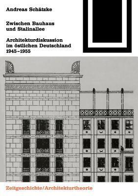 Zwischen Bauhaus Und Stalinallee: Architekturdiskussion Im S̲tlichen Deutschalnd 1945 1955 Andreas Schatzke