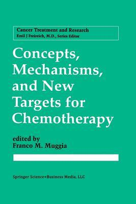Concepts, Mechanisms, and New Targets for Chemotherapy Franco M. Muggia