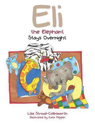 Eli the Elephant Stays Overnight Lisa Stroud-Collinsworth
