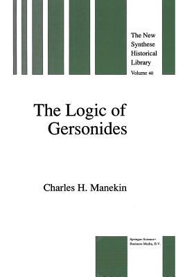 The Logic of Gersonides: A Translation of Sefer Ha-Heqqesh Ha-Yashar (the Book of the Correct Syllogism) of Rabbi Levi Ben Gershom with Introduction, Commentary, and Analytical Glossary Charles Harry Manekin