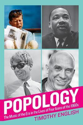 Popology: The Music of the Era in the Lives of Four Icons of the 1960s Timothy English