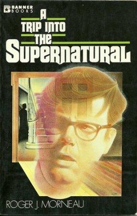 A Trip Into the Supernatural Roger J. Morneau