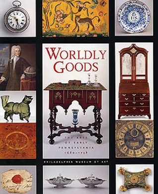Worldly Goods: The Arts of Early Pennsylvania, 1680-1758 Jack L. Lindsey