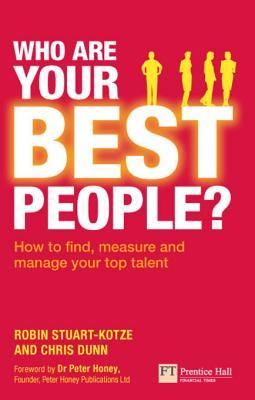 Who Are Your Best People?: How to Find, Measure and Manage Your Top Talent Robin Stuart-Kotze