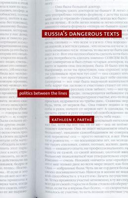 Russia's Dangerous Texts: Politics Between the Lines  by  Kathleen F. Parthe