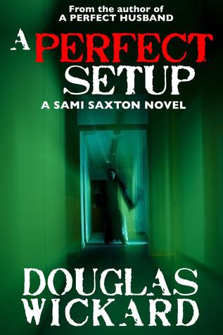 A Perfect Setup (A Sami Saxton Novel Book 2)  by  Douglas Wickard
