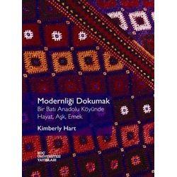 Modernliği Dokumak: Bir Batı Anadolu Köyünde Hayat, Aşk, Emek Kimberly  Hart