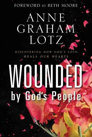 Wounded by God's People: Discovering How God's Love Heals Our Hearts