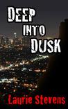 Deep into Dusk