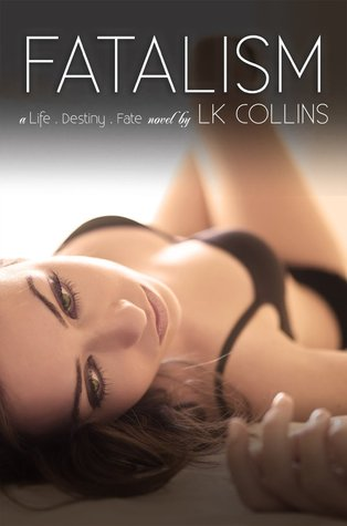 Fatalism Alexa and Vincent's Story (Life. Destiny. Fate., #1) by L.K. Collins