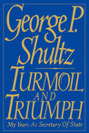 Turmoil and Triumph by George Shultz