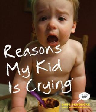Reasons My Kid Is Crying by Greg Pembroke