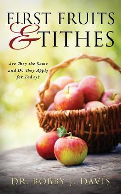 First Fruits & Tithes Bobby J. Davis