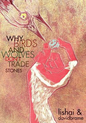 Why Birds and Wolves Dont Trade Stones  by  Lishai