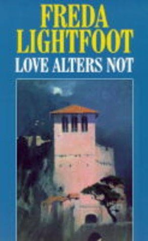 Love Alters Not  by  Freda Lightfoot