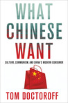 What Chinese Want: Culture, Communism and the Modern Chinese Consumer