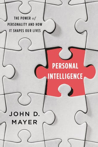 Personal Intelligence: The Power of Personality and How It Shapes Our Lives