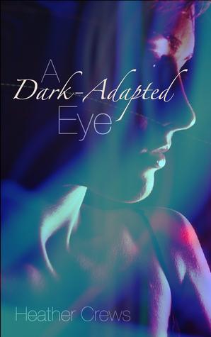 A Dark-Adapted Eye  by  Heather Crews