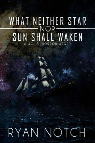 What Neither Star Nor Sun Shall Waken by Ryan Notch