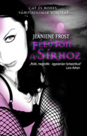 Félúton a sírhoz (Cat és Bones, #1) Jeaniene Frost