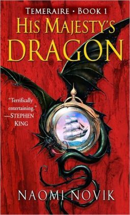 His Majesty's Dragon, by Naomi Novik