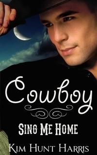 Cowboy, Sing Me Home Kim Hunt Harris