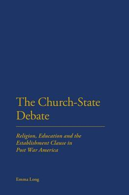 The Church-State Debate: Religion, Education and the Establishment Clause in Post War America  by  Emma Long