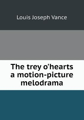 The Trey OHearts a Motion-Picture Melodrama Louis Joseph Vance