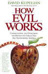How Evil Works: Understanding and Overcoming the Destructive Forces That Are Transforming America