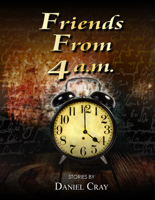 Friends From 4 a.m.  by  Daniel Cray