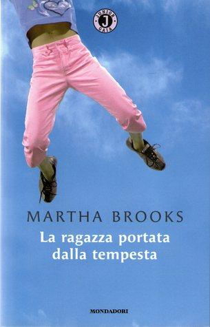 La ragazza portata dalla tempesta  by  Martha Brooks