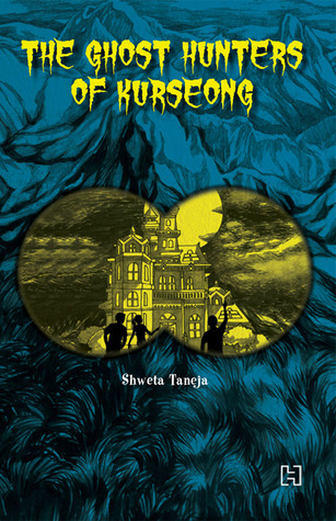 The Ghost Hunters of Kurseong by Shweta Taneja