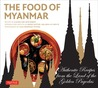 The Food of Myanmar: Authentic Recipes from the Land of the Golden Pagodas