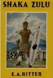 SHAKA ZULU: The Rise Of The Zulu Empire E.A. Ritter