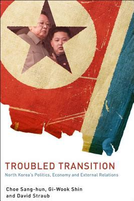Troubled Transition: North Koreas Politics, Economy, and External Relations Sang-Hun Choe