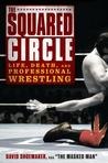 The Squared Circle: Life, Death, and Professional Wrestling