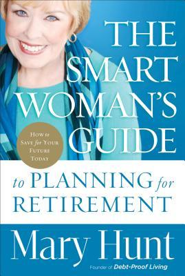 The Smart Woman's Guide to Planning for Retirement by Mary Hunt